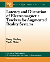 Latency and Distortion of Electromagnetic Trackers for Augmented Reality Systems (Synthesis Lectures on Algorithms and Software in Engineering)