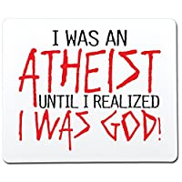 I Was An Atheist Until I Realized I Was God Funny Gag Gift Co-Worker Gift Novelty Mouse Pad Computer Accessory [並行輸入品]
