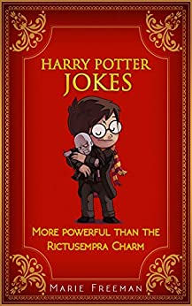 Harry Potter Jokes: More Powerful Than The Rictusempra Charm by [Freeman, Marie]
