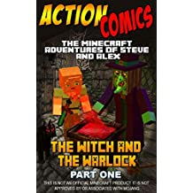 Action Comics: The Minecraft Adventures of Steve and Alex: The Witch & the Warlock – Part One (Minecraft Steve and Alex Adventures Book 24)