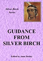 "The Guidance of ""Silver Birch"" (Teachings from Silver Birch)"