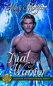 Trial of a Warrior (Legends of the Fenian Warriors Book 3) by [Morgan, Mary]