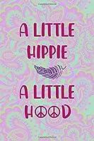 A Little Hippie A Little Hood: All Purpose 6x9 Blank Lined Notebook Journal Way Better Than A Card Trendy Unique Gift Groovy Hippie
