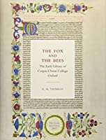 The Fox and the Bees: The Early Library of Corpus Christi College, Oxford: The Lowe Lectures 2017