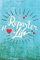Reporter Life: Best Gift Ideas Life Quotes Blank Line Notebook and Diary to Write. Best Gift for Everyone, Pages of Lined & Blank Paper