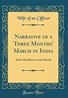 Narrative of a Three Months' March in India: And a Residence in the Dooab (Classic Reprint)