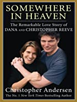 Somewhere in Heaven: The Remarkable Love Story of Dana and Christopher Reeve (Thorndike Press Large Print Nonfiction Series)