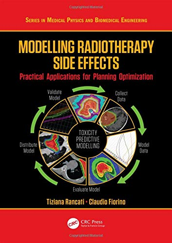 Download Modelling Radiotherapy Side Effects: Practical Applications for Planning Optimisation (Series in Medical Physics and Biomedical Engineering) 1138198099