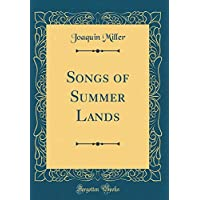 Songs of Summer Lands (Classic Reprint)