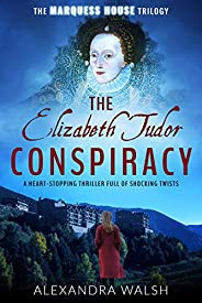 The Elizabeth Tudor Conspiracy: A heart stopping thriller full of dramatic twists (The Marquess House Trilogy