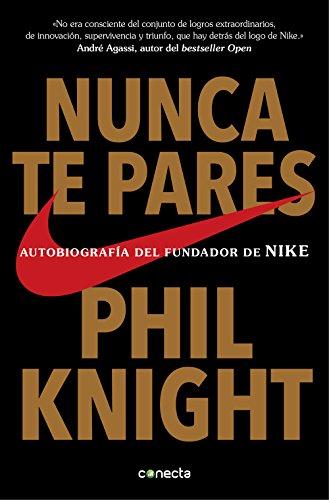 Nunca te pares: Autobiografia del fundador de Nike Spanish Edition