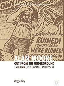 Alan Moore, Out from the Underground: Cartooning, Performance, and Dissent (Palgrave Studies in Comics and Graphic Novels) (English Edition)