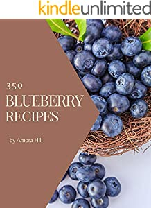 350 Blueberry Recipes: A Blueberry Cookbook You Will Love (English Edition)