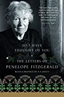 So I Have Thought of You: The Letters of Penelope Fitzgerald