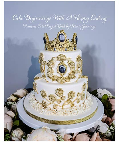 Cake Beginnings With A Happy Ending: Princess Cake Project Book (English Edition)