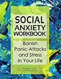 Social Anxiety Workbook - Banish Panic Attacks and Stress In Your Life: 90-day tracker. 98 pages. 8.5x11 inches