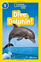 Dive, Dolphin!: Level 1 (National Geographic Readers)