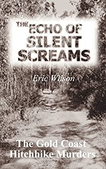 [Wilson, Eric]のThe Echo of Silent Screams: The Gold Coast Hitchhike Murders (English Edition)
