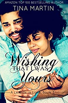 Wishing That I Was Yours (A Lennox in Love Book 3) by [Martin, Tina]
