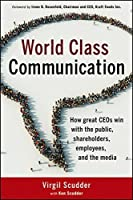 World Class Communication: How Great CEOs Win with the Public, Shareholders, Employees, and the Media by Virgil Scudder Ken Scudder(2012-10-02)