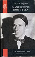 Manuscripts Don't Burn: Mikhail Bulgakov - A Life in Letters and Diaries