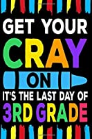 Get Your Cray On It's The Last Day Of 3rd Grade: Line Notebook