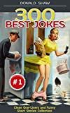 300 Best Jokes: One-Liners and Funny Short Stories Collection (Donald's Humor Factory Book 1) (English Edition)