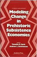 Modeling Change in Pre-Historic Economies (Studies in Archaeology Series)