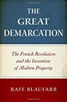 The Great Demarcation: The French Revolution and the Invention of Modern Property