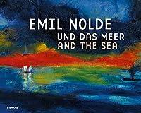 Emil Nolde Und Das Meer: Emil Nolde and the Sea