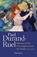 Paul Durand-Ruel: Memoir of the First Impressionist Art Dealer (1831-1922)