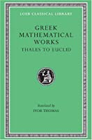 Greek Mathematical Works, Volume I: Thales to Euclid (Loeb Classical Library)