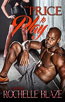 The Price to Play (The Price to Play Series Book 1) by [Blaze, Rochelle]