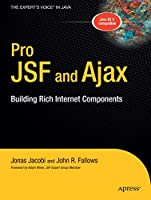Pro JSF and Ajax: Building Rich Internet Components (The Expert's Voice in Java)