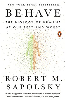 [Sapolsky, Robert M.]のBehave: The Biology of Humans at Our Best and Worst (English Edition)
