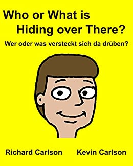 Who or What is Hiding over There? Wer oder was versteckt sich da drüben?: Children's Picture Book English-German (Bilingual Edition) (German Edition) by [Carlson, Richard]