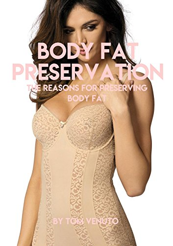 Body Fat Preservation, The Reasons For Preserving Body Fat (English Edition)