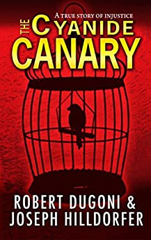 The Cyanide Canary: A True Story of Injustice by [Dugoni, Robert, Hilldorfer, Joseph]