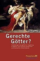 Gerechte Goetter?: Vorstellungen von goettlicher Vergeltung im Mythos und Kult des archaischen und klassischen Griechenlands