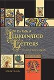 The Bible of Illuminated Letters: A Treasury Decorative Calligraphy (Quarto Book) Barrons Educational Series Inc
