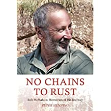 No Chains to Rust: Bob McMahon: Memories of His Journey