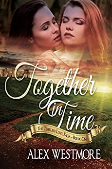 Together In Time (The Timeless Love Saga Book 1) by [Westmore, Alex]