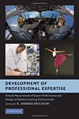Development of Professional Expertise: Toward Measurement of Expert Performance and Design of Optimal Learning Environments (English Edition) Kindle版