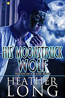 His Moonstruck Wolf: Wolves of Willow Bend 10.5 by [Long, Heather]