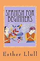 Spanish for Beginners: A Complete & Imaginative Spanish Lessons Course
