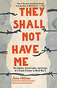 They Shall Not Have Me: The Capture, Forced Labor, and Escape of a French Prisoner in World War II by [Hélion, Jean]