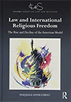 Law and International Religious Freedom: The Rise and Decline of the American Model (ICLARS Series on Law and Religion)