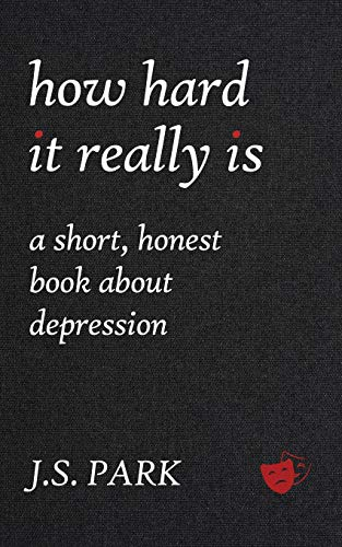 Download How Hard It Really Is: A Short, Honest Book About Depression 0692910360