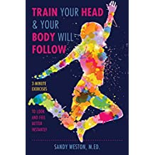Train Your Head & Your Body Will Follow: Reach Any Goal in 3 Minutes a Day