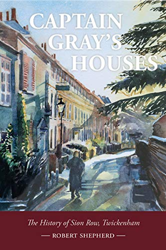 Captain Gray's Houses: A History of Sion Row, Twickenham (English Edition)